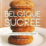 Belgique sucrée - 50 spécialités, recettes et adresses