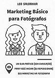 Marketing Básico para Fotógrafos: Um guia prático sem enrolação para você iniciar...