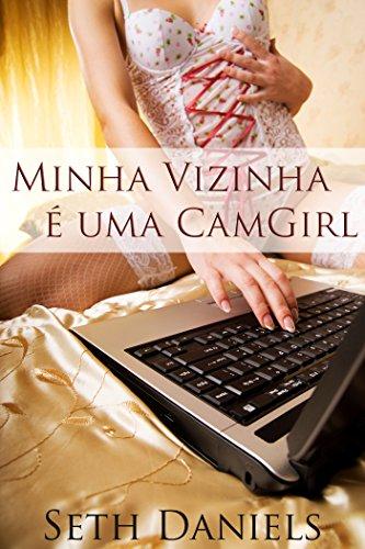 Minha vizinha é uma Camgirl: Uma Fantasia Erótica (Portuguese Edition)