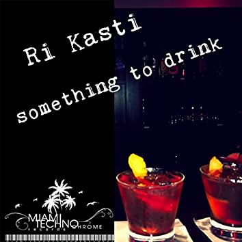 Something To Drink (Miami Deep Style)