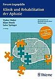 Klinik und Rehabilitation der Aphasie: Eine Einführung für Therapeuten, Angehörige und Betroffene (Forum Logopädie) (German Edition)