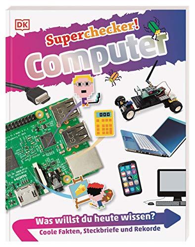Superchecker! Computer: Was willst du heute wissen? Coole Fakten, Steckbriefe und Rekorde