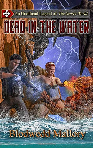 Dead in the Water: An Unofficial Legend of The Secret World (Unofficial Legends of The Secret World, Band 3)