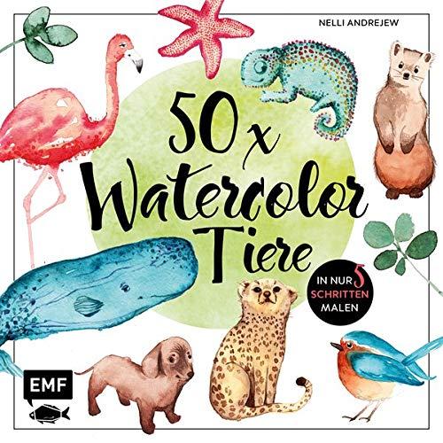 50 x Watercolor Tiere: Süße Motive in maximal 5 Schritten malen