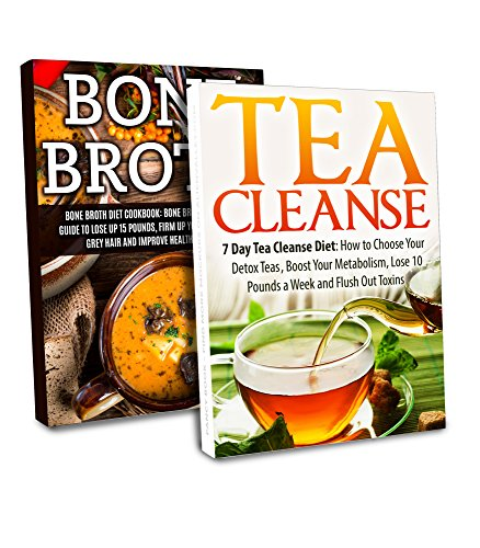 Bone Broth & Tea Cleanse Box Set: Recipes and Guide to Lose 15 Pounds,Boost Your Metabolism and Flush Out Toxins (Tea Cleanse, Bone Broth, Tea Cleanse ... Diet, Bone Broth Recipes) (English Edition)