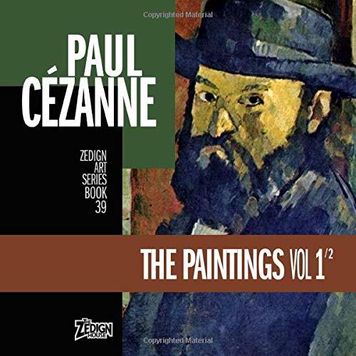 Paul Cézanne - The Paintings Vol 1 (Zedign Art Series, Band 39)