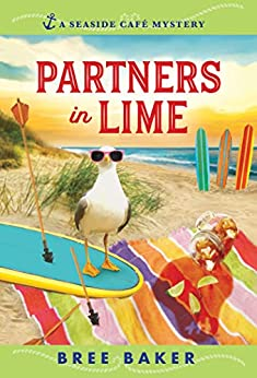 Partners in Lime: A Beachfront Cozy Mystery (Seaside Café Mysteries Book 6) by [Bree Baker]