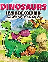 Dinosaurs Livro de colorir para crianças de 4 a 8 anos: 50 imagens de dinossauros que irão divertir as crianças e envolvê-las em atividades criativas e relaxantes para descobrir a era jurássica