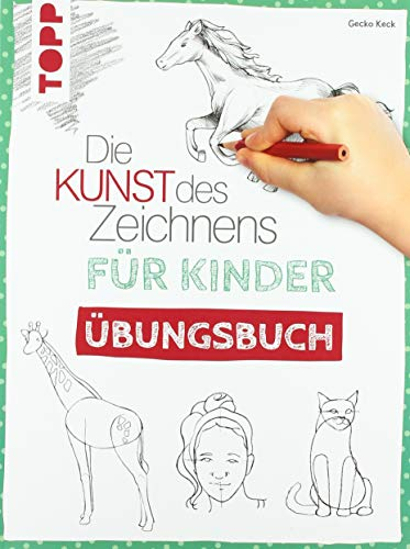 Die Kunst des Zeichnens für Kinder Übungsbuch: Mit gezieltem Training Schritt für Schritt zum Zeichenprofi
