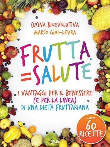 Frutta = Salute: I Vantaggi per il Benessere (e per la Linea) di una Dieta Fruttariana