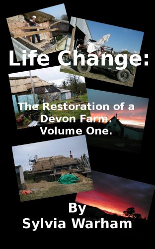 Life Change:A Photographic Diary of the Restoration of a Devon Farm. Volume 1.