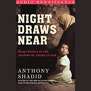 Night Draws Near     Iraq's People in the Shadow of America's War              By:                                                                                                                                 Anthony Shadid                               Narrated by:                                                                                                                                 Anthony Shadid                      Length: 6 hrs and 6 mins     68 ratings     Overall 3.9