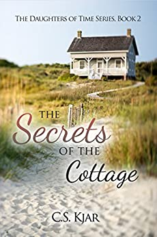 The Secrets of the Cottage (The Daughters of Time Book 2) by [C.S. Kjar]