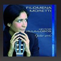 Heitor Villa-Lobos : Pieces pour guitare - Guitar Works by Filomena Moretti (2006-12-05)
