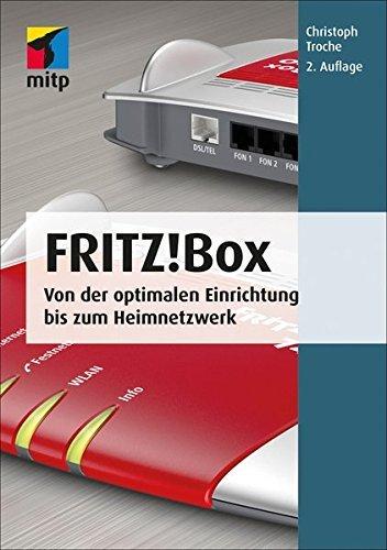 Fritz!Box: Von der optimalen Einrichtung bis zum Heimnetzwerk (mitp Anwendung) (mitp Anwendungen) by Christoph Troche (2015-07-10)