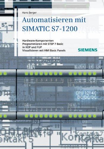 Automatisieren Mit SIMATIC S7-1200: Hardware-komponenten, Programmieren Mit STEP 7 in Basic in KOP Und FUP, Visualisieren Mit HMI Basic Panels