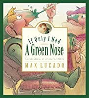 If Only I Had a Green Nose: A Story About Self-acceptance (Max Lucado's Wemmicks)