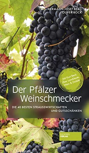Der Pfälzer Weinschmecker: Die 40 besten Strausswirtschaften und Gutsschänken (2. Aufl.): Die 40 besten Strausswirtschaften und Gutsschnken