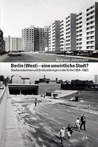 Berlin (West) – eine unwirtliche Stadt?: Stadtautobahnen und Großsiedlungen in der Kritik (1954–1982)