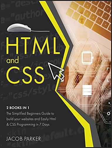 HTML and CSS: The Simplified Beginners Guide to build your websites and Easily Html & CSS Programming in 7 Days: 3A