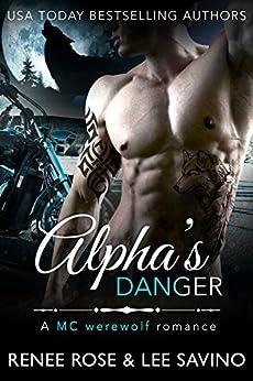 Alpha's Danger: An MC Werewolf Romance (Bad Boy Alphas Book 2) by [Renee Rose, Lee Savino]