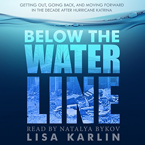 Below the Water Line: Getting Out, Going Back, and Moving Forward in the Decade After Hurricane Katrina audiobook cover art