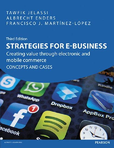 Strategies for e-Business: Creating Value Through Electronic & Mobile Commerce Concepts & Cases, 3rd ed.