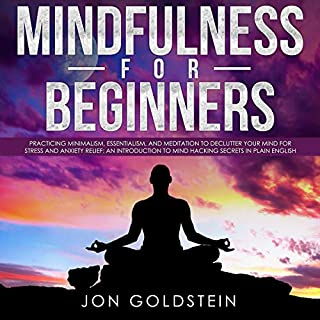 Mindfulness for Beginners: Practicing Minimalism, Essentialism, and Meditation to Declutter Your Mind for Stress and Anxiety Relief cover art