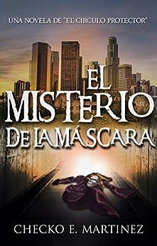 El Misterio de la Máscara: Una novela de fantasia, misterio y suspense (El Circulo Protector nº 2) (Spanish Edition) by [Checko E. Martinez]