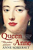 Queen Anne: The Politics of Passion by Anne Somerset(2012-09-13)