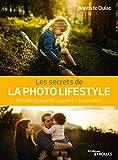 Les secrets de la photo lifestyle: Portraits spontanés - Lumière - Composition (Secrets de photographes)