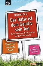 Der Dativ ist dem Genitiv sein Tod: Ein Wegweiser durch den Irrgarten der deutschen Sprache. Die Zwiebelfisch-Kolumnen Folge 1-3 in einem Band