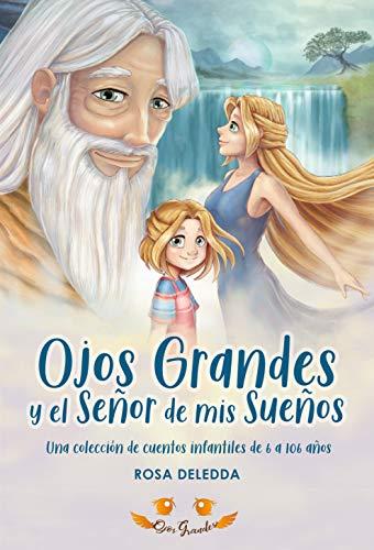 Ojos Grandes y el Señor de mis Sueños: Una colección de cuentos infantiles de 6 a 106 años (Cuentos Ojos GRANDES nº 1)