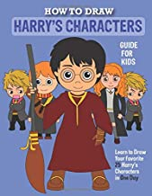 How to Draw Harry's Character Kids Guide: Learn To Draw Your Favorite 25 Potter Characters In One Day | Drawing Guide For Kids