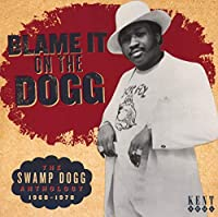Blame It on the Dogg: Swamp Dogg Anthology 1968-78