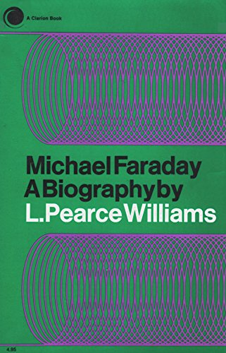 Michael Faraday: A Biography by L. Pearce Williams