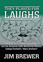 "They Played for Laughs: The True Story of Stewart Ferguson and the Arkansas A&M Wandering Weevils, College Football's ""Marx Brothers"""
