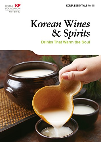 Korean Wines & Spirits: Drinks That Warm the Soul (Korea Essentials Book 18) (English Edition)