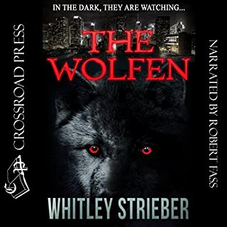 The Wolfen                   By:                                                                                                                                 Whitley Strieber                               Narrated by:                                                                                                                                 Robert Fass                      Length: 8 hrs and 42 mins     119 ratings     Overall 4.1