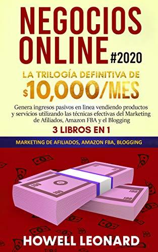 Negocios Online #2020: Genera ingresos pasivos en lìnea vendiendo productos y servicios utilizando las técnicas efectivas del Marketing de Afiliados, Amazon FBA y el Blogging (Spanish Edition)