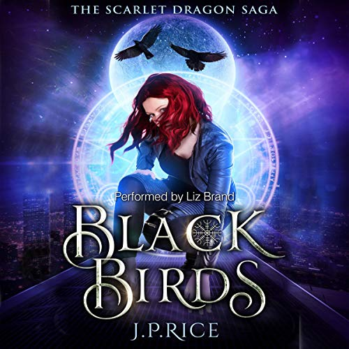 Black Birds     An Urban Fantasy Adventure: The Scarlet Dragon Saga, Book 2              By:                                                                                                                                 J.P. Rice                               Narrated by:                                                                                                                                 Liz Brand                      Length: 6 hrs and 18 mins     4 ratings     Overall 3.8