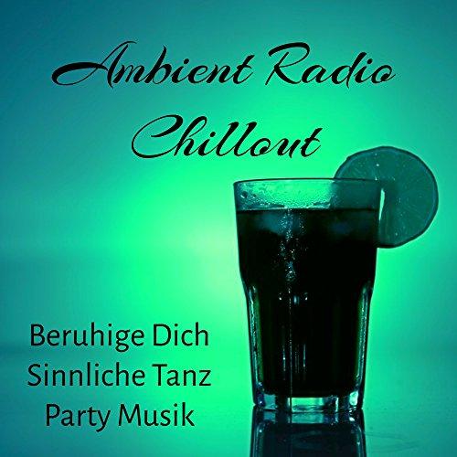 Ambient Radio Chillout - Beruhige Dich Sinnliche Tanz Party Musik mit Instrumental Electro Lounge Geräusche