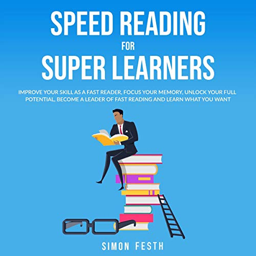 Speed Reading for Super Learners: Improve Your Skill as a Fast Reader, Focus Your Memory, Unlock Your Full Potential, Became a Leader of Fast Reading and Learn What You Want (Italian Edition) Titelbild