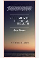 7 Elements of Total Health: Stress Stoppers Kindle Edition