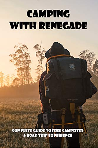 Camping With Renegade: Complete Guide To Free Campsites & Road Trip Experience: Car Camping Tips (English Edition)