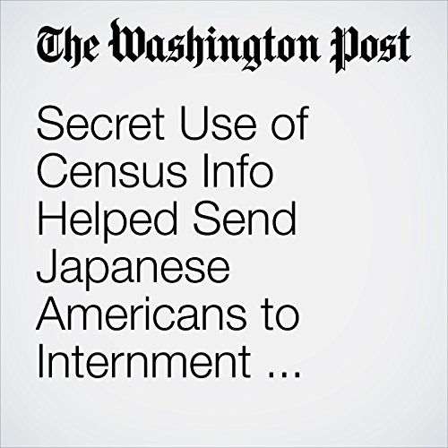 Secret Use of Census Info Helped Send Japanese Americans to Internment Camps in WWII copertina
