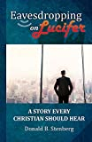Eavesdropping on Lucifer: A story every Christian should hear (English Edition)