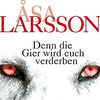 Denn die Gier wird euch verderben                   Autor:                                                                                                                                 Åsa Larsson                               Sprecher:                                                                                                                                 Victoria Sturm                      Spieldauer: 10 Std. und 42 Min.     121 Bewertungen     Gesamt 4,3