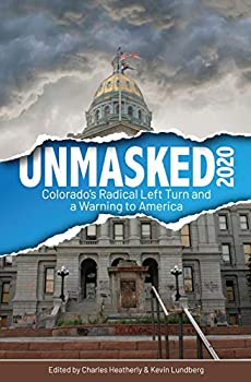UNMASKED2020  Colorado s Radical Left Turn and a Warning to America