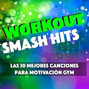 Workout Smash Hits - Las 30 Mejores Canciones para Motivaciòn Gym, Sentirse Bien y Adelgazar